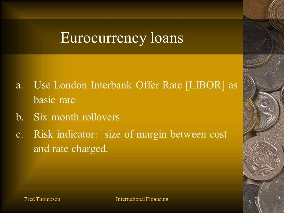 Fred ThompsonInternational Financing77 Eurodollar Creation involves 1.A chain of deposits 2.Changing control/usage of deposit