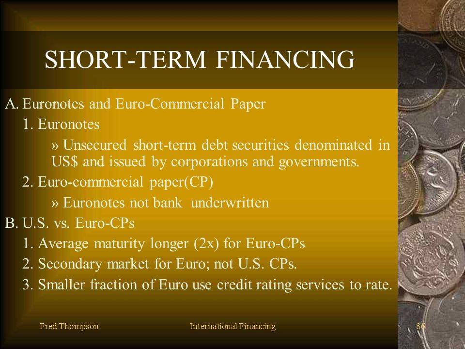 Fred ThompsonInternational Financing85 NIFs vs. Eurobonds 1. Differences: a. Notes draw down credit as needed b. Notes let owners determine timing c.