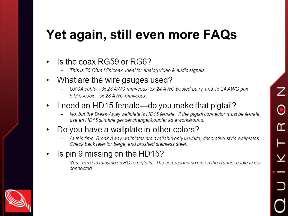 Yet again, still even more FAQs Is the coax RG59 or RG6.
