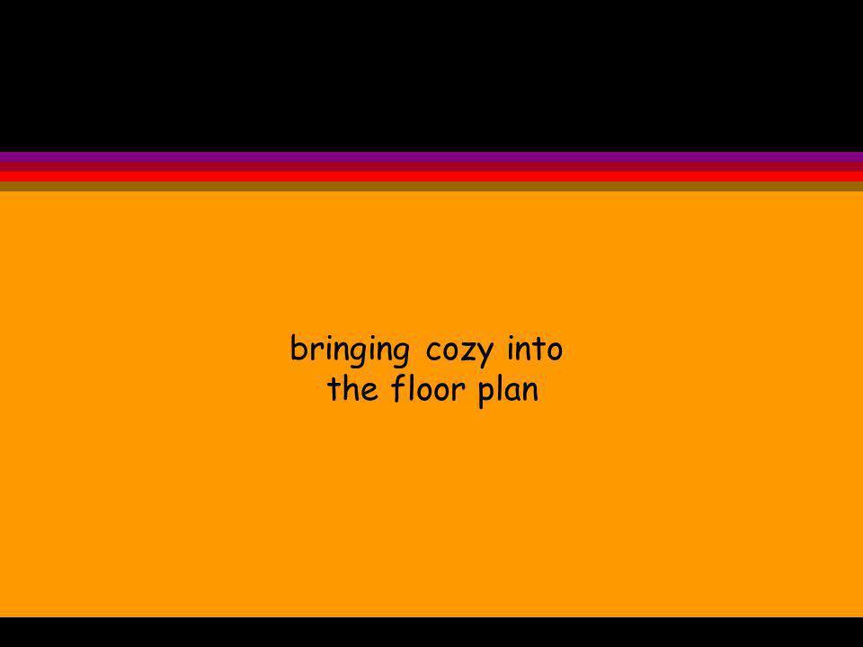 bringing cozy into the floor plan