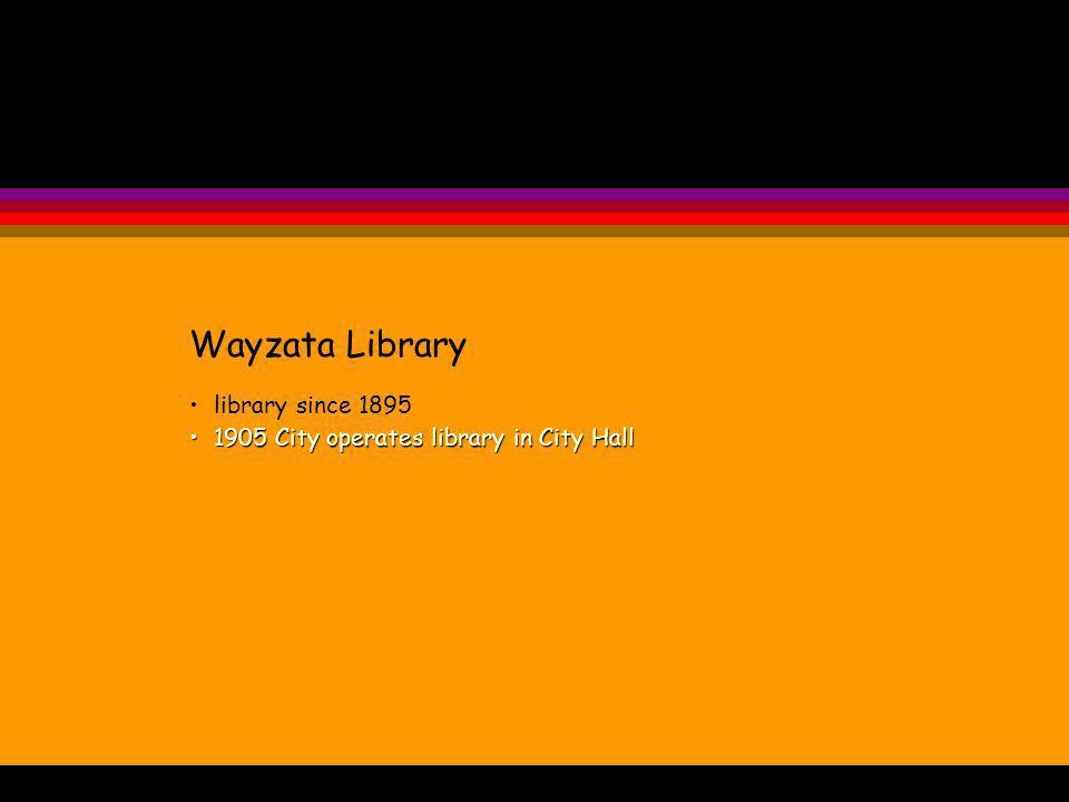 Wayzata Library library since 1895 1905 City operates library in City Hall1905 City operates library in City Hall