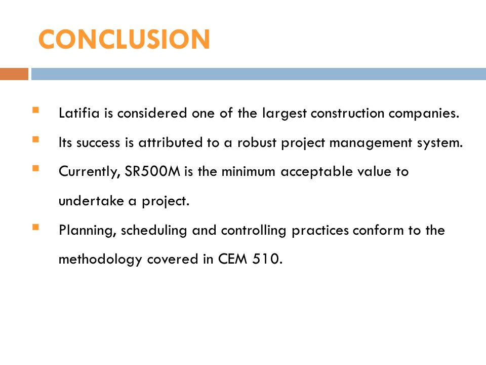 CONCLUSION Latifia is considered one of the largest construction companies. Its success is attributed to a robust project management system. Currently