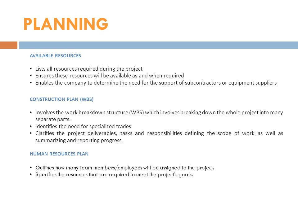 PLANNING AVAILABLE RESOURCES Lists all resources required during the project Ensures these resources will be available as and when required Enables th