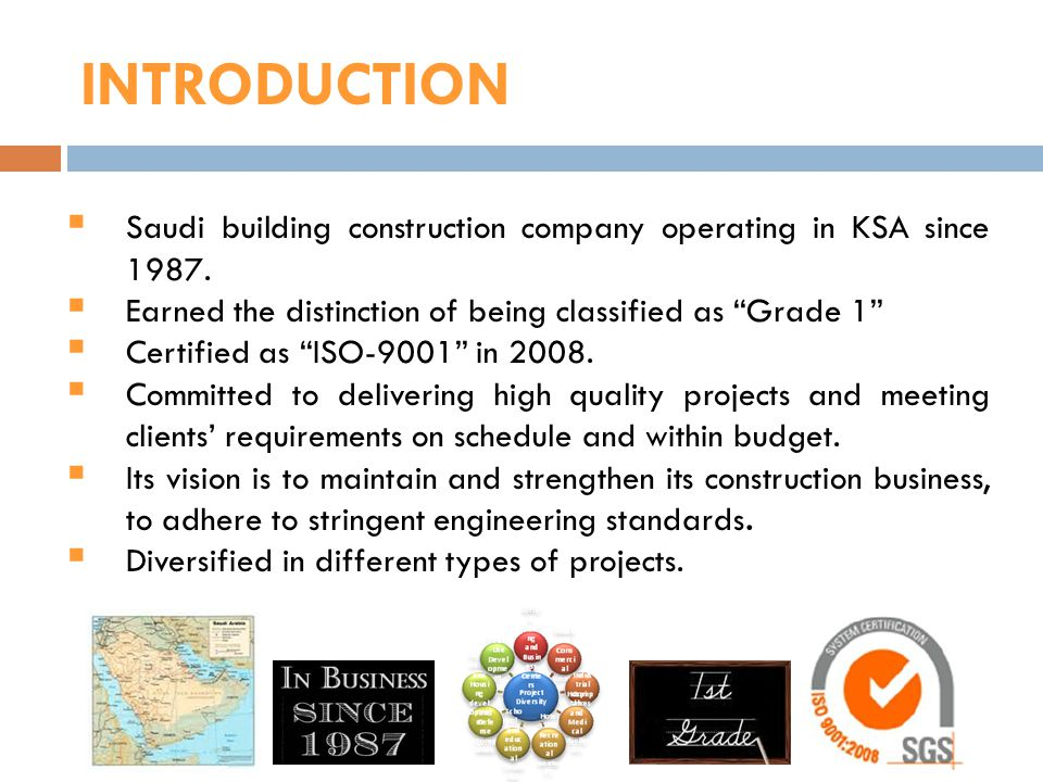 INTRODUCTION Saudi building construction company operating in KSA since 1987. Earned the distinction of being classified as Grade 1 Certified as ISO-9