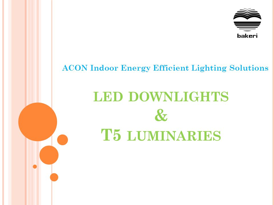 LED DOWNLIGHTS & T5 LUMINARIES ACON Indoor Energy Efficient Lighting Solutions