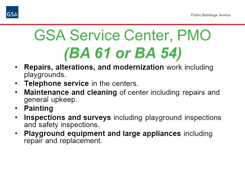 Public Buildings Service GSA Service Center, PMO (BA 61 or BA 54) Repairs, alterations, and modernization work including playgrounds.