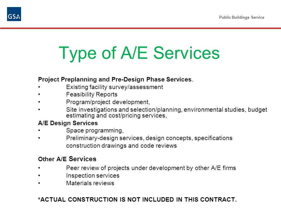 Public Buildings Service Type of A/E Services Project Preplanning and Pre-Design Phase Services.