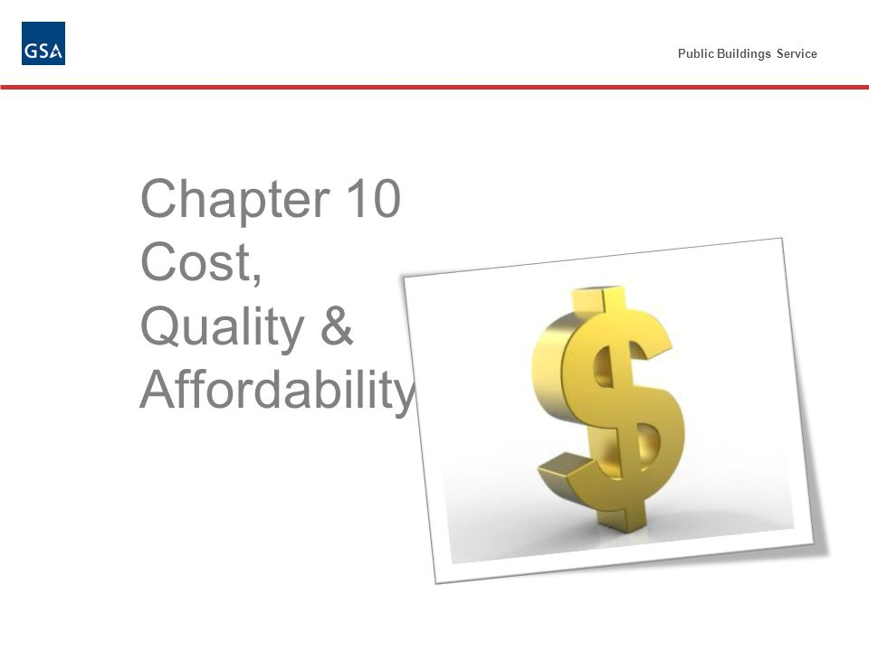 Public Buildings Service Chapter 10 Cost, Quality & Affordability