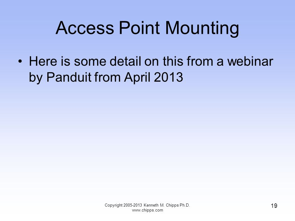 Access Point Mounting Here is some detail on this from a webinar by Panduit from April 2013 Copyright 2005-2013 Kenneth M.