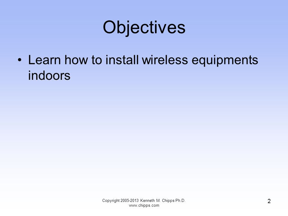Electrical Power Connection Every access point must be supplied with electrical power There are two basic ways to do this for those APs mounted inside a building –Standard Electrical Outlet –PoE 43 Copyright 2005-2013 Kenneth M.