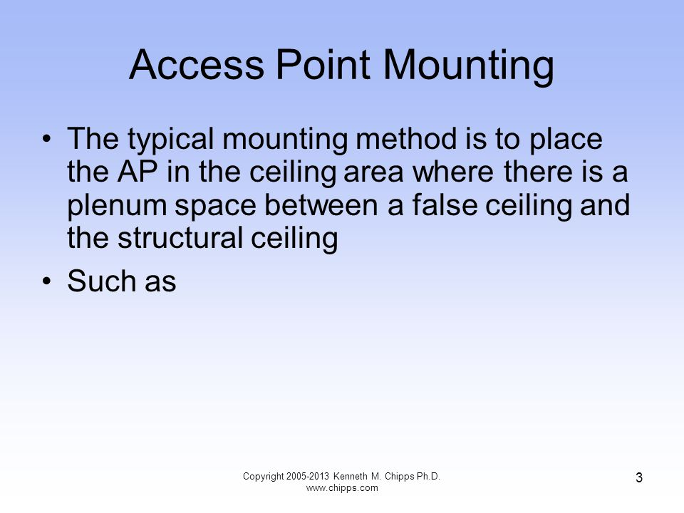 Access Point Mounting In this example the box is 2 feet by 2 feet After the example of the ceiling mount a secure wall mount box is shown as well 14 Copyright 2005-2013 Kenneth M.