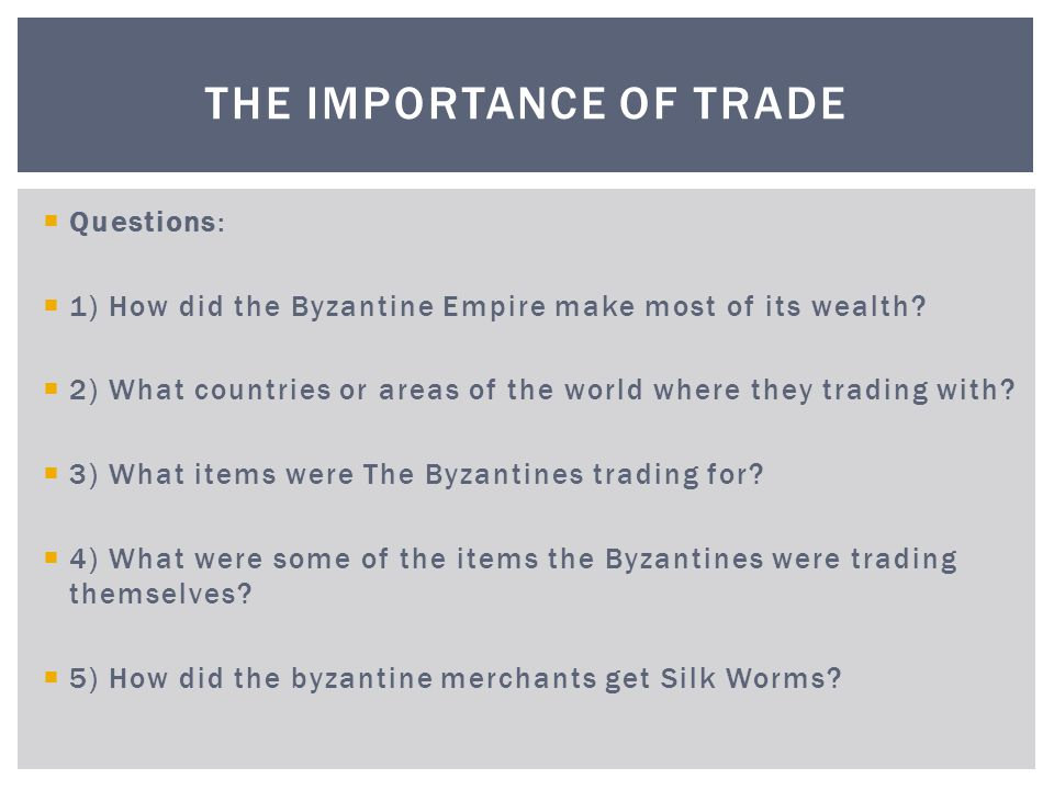 Questions: 1) How did the Byzantine Empire make most of its wealth.