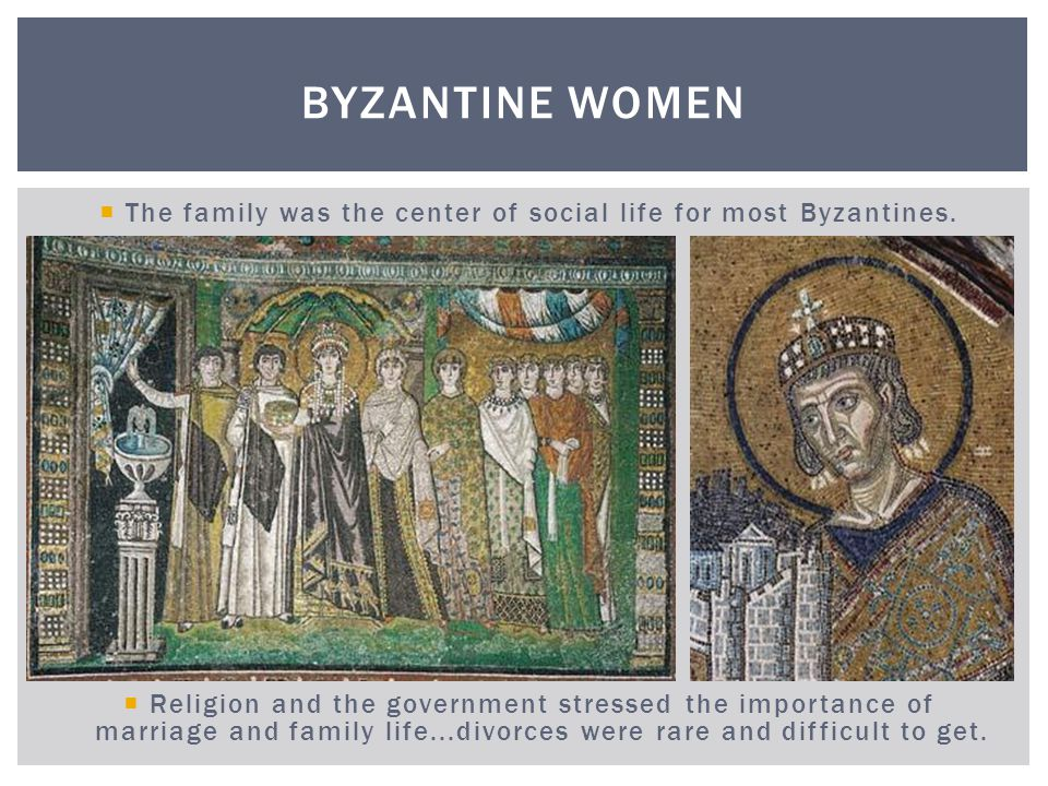 Byzantine women were not encouraged to lead independent lives.