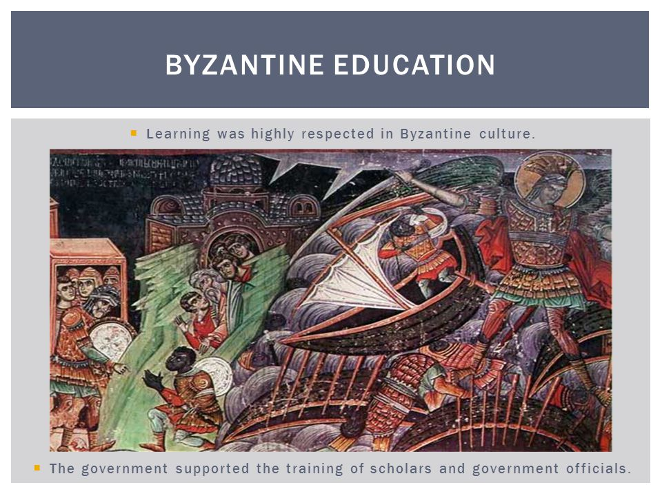 In Byzantine schools, boys studied religion, medicine, law, arithmetic, grammar and other subjects.