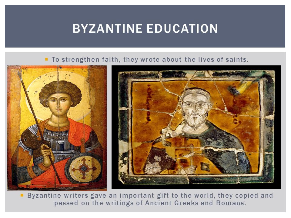 Without Byzantine copies, many important works from the ancient worlds would have disappeared forever.