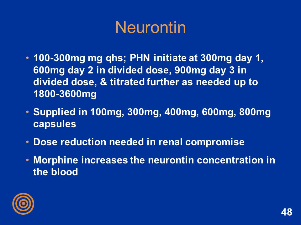 48 Neurontin 100-300mg mg qhs; PHN initiate at 300mg day 1, 600mg day 2 in divided dose, 900mg day 3 in divided dose, & titrated further as needed up