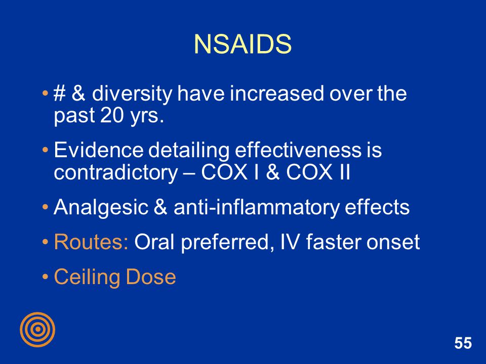 55 NSAIDS # & diversity have increased over the past 20 yrs. Evidence detailing effectiveness is contradictory – COX I & COX II Analgesic & anti-infla
