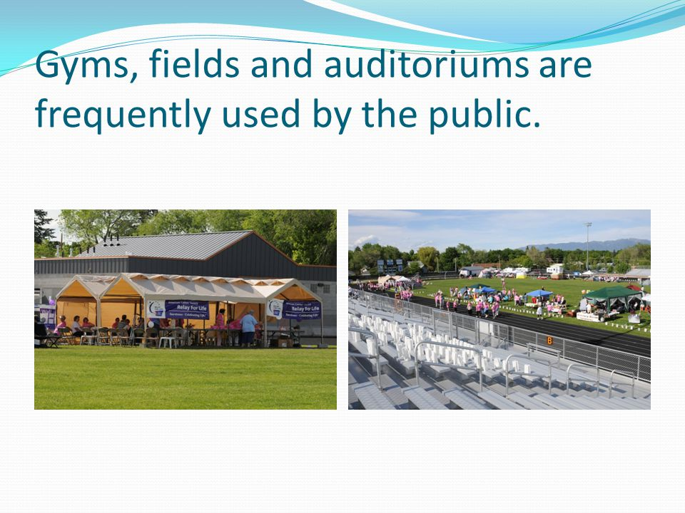 Gyms, fields and auditoriums are frequently used by the public.