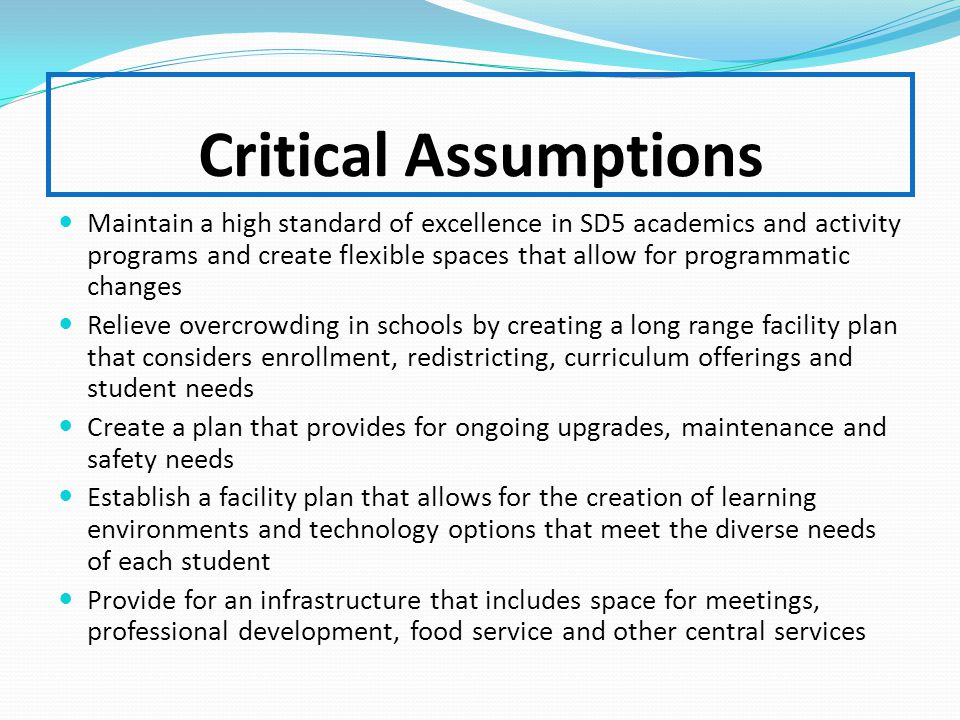Critical Assumptions Maintain a high standard of excellence in SD5 academics and activity programs and create flexible spaces that allow for programma