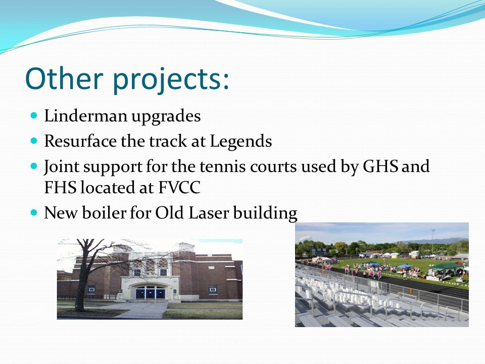 Other projects: Linderman upgrades Resurface the track at Legends Joint support for the tennis courts used by GHS and FHS located at FVCC New boiler f