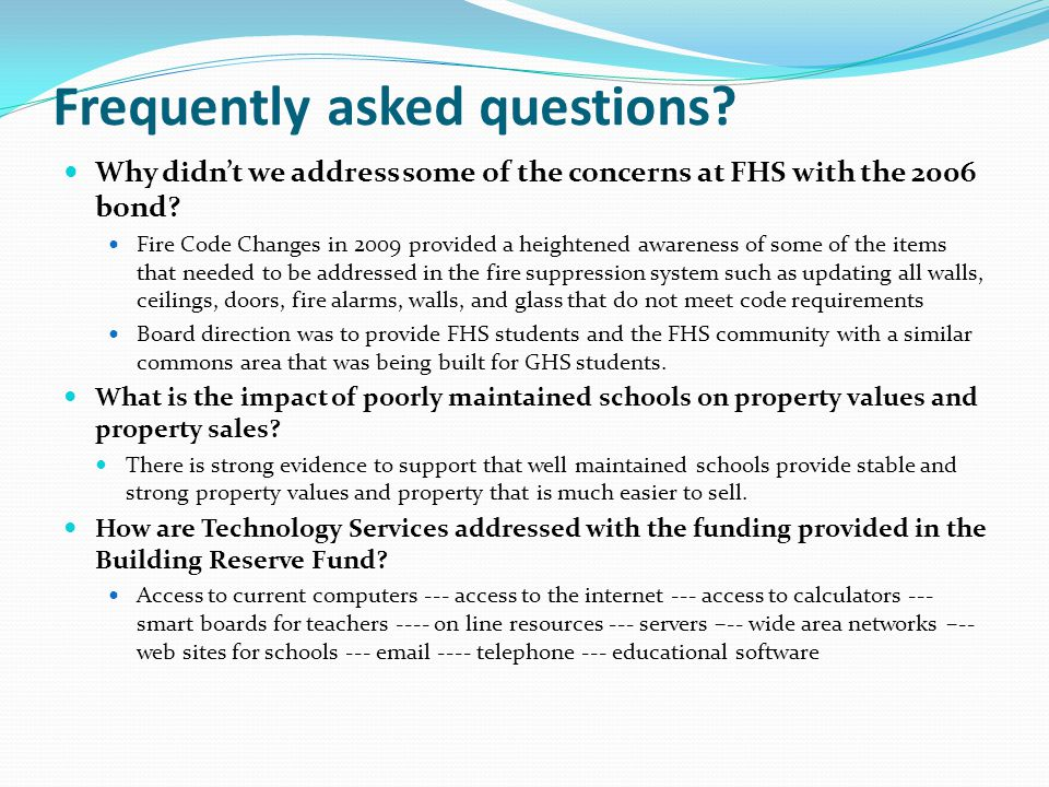 Frequently asked questions? Why didnt we address some of the concerns at FHS with the 2006 bond? Fire Code Changes in 2009 provided a heightened aware