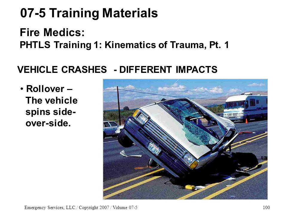 Emergency Services, LLC / Copyright 2007 / Volume Training Materials Fire Medics: PHTLS Training 1: Kinematics of Trauma, Pt.