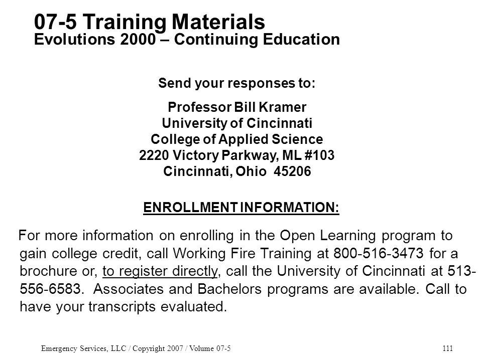 Emergency Services, LLC / Copyright 2007 / Volume 07-5111 ENROLLMENT INFORMATION: For more information on enrolling in the Open Learning program to gain college credit, call Working Fire Training at 800-516-3473 for a brochure or, to register directly, call the University of Cincinnati at 513- 556-6583.
