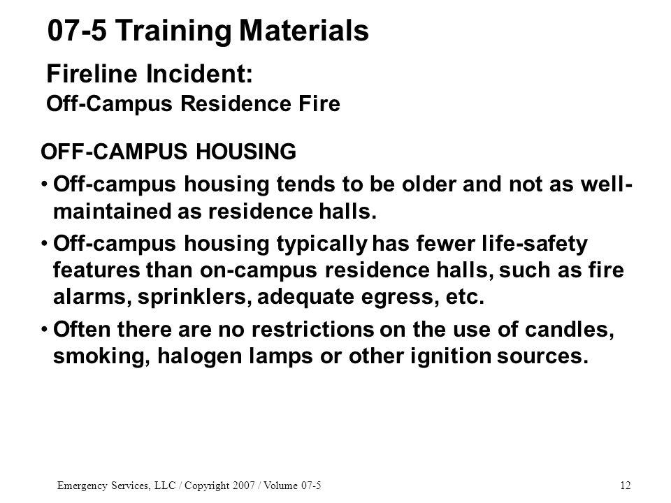 Emergency Services, LLC / Copyright 2007 / Volume 07-512 OFF-CAMPUS HOUSING Off-campus housing tends to be older and not as well- maintained as reside