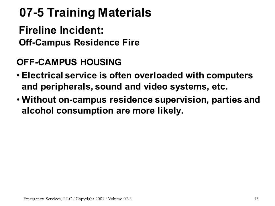 Emergency Services, LLC / Copyright 2007 / Volume OFF-CAMPUS HOUSING Electrical service is often overloaded with computers and peripherals, sound and video systems, etc.