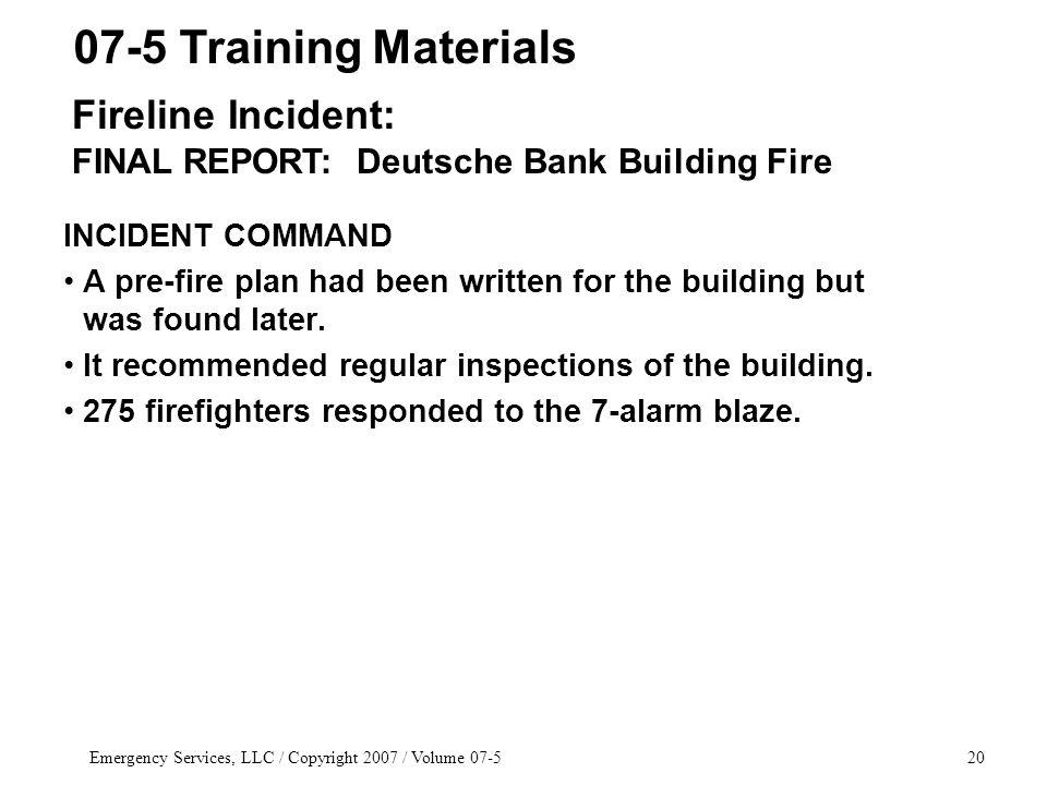 Emergency Services, LLC / Copyright 2007 / Volume INCIDENT COMMAND A pre-fire plan had been written for the building but was found later.