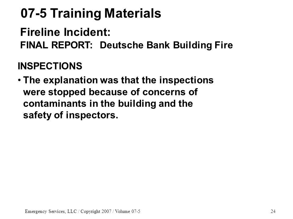 Emergency Services, LLC / Copyright 2007 / Volume INSPECTIONS The explanation was that the inspections were stopped because of concerns of contaminants in the building and the safety of inspectors.