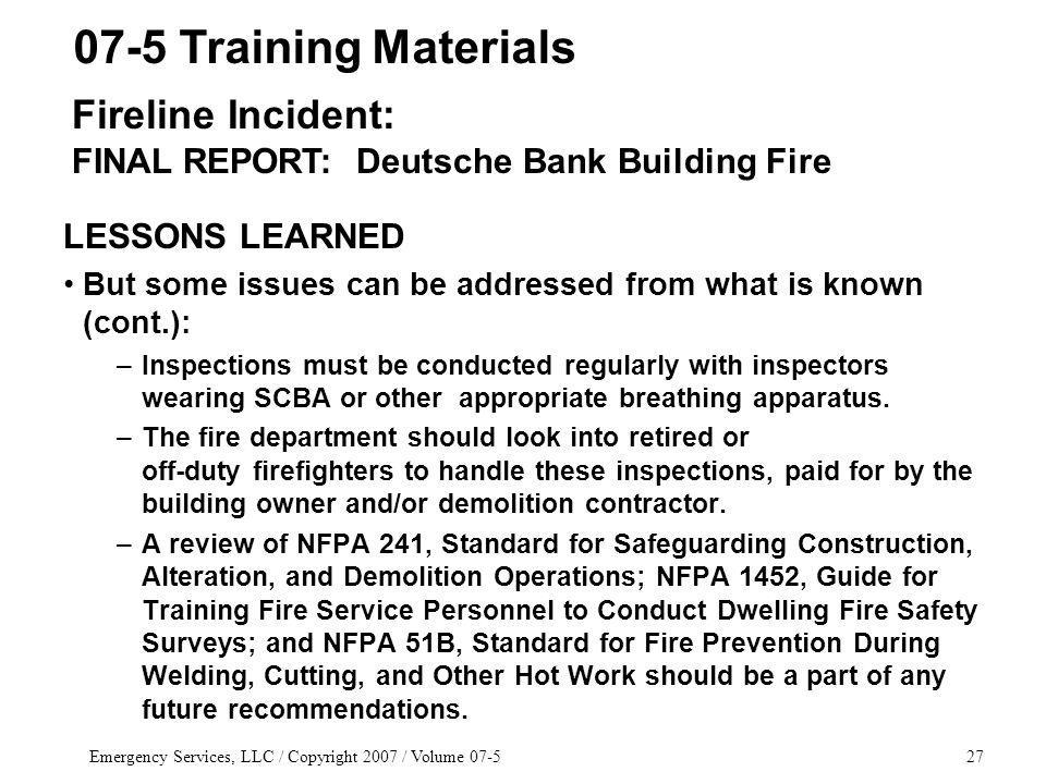 Emergency Services, LLC / Copyright 2007 / Volume 07-527 LESSONS LEARNED But some issues can be addressed from what is known (cont.): –Inspections must be conducted regularly with inspectors wearing SCBA or other appropriate breathing apparatus.