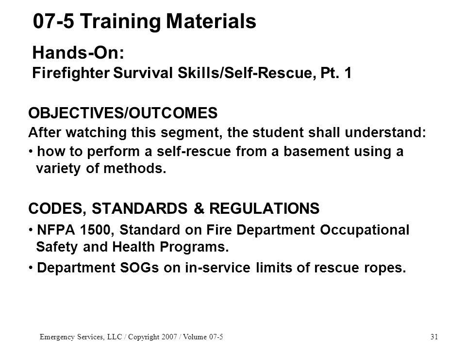 Emergency Services, LLC / Copyright 2007 / Volume OBJECTIVES/OUTCOMES After watching this segment, the student shall understand: how to perform a self-rescue from a basement using a variety of methods.