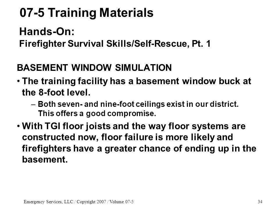 Emergency Services, LLC / Copyright 2007 / Volume 07-534 BASEMENT WINDOW SIMULATION The training facility has a basement window buck at the 8-foot level.
