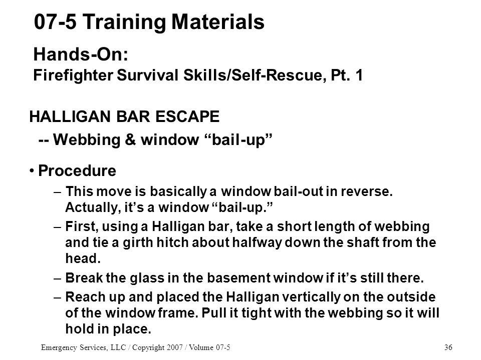 Emergency Services, LLC / Copyright 2007 / Volume 07-536 HALLIGAN BAR ESCAPE -- Webbing & window bail-up Procedure –This move is basically a window bail-out in reverse.