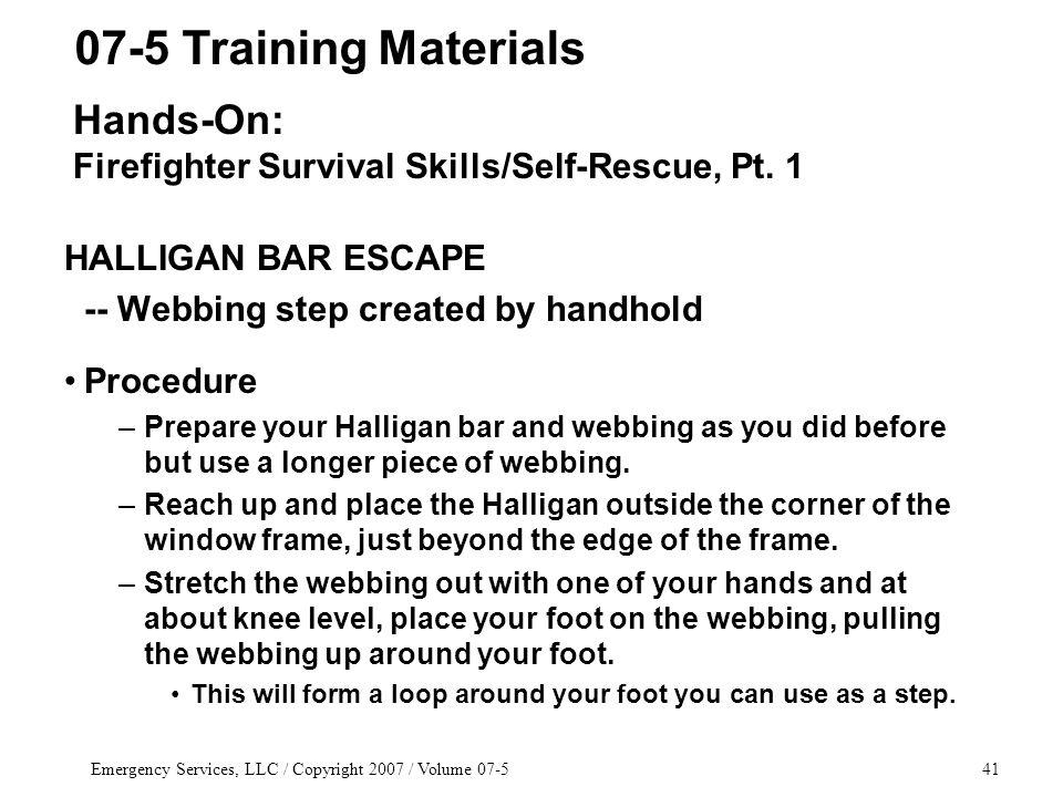 Emergency Services, LLC / Copyright 2007 / Volume 07-541 HALLIGAN BAR ESCAPE -- Webbing step created by handhold Procedure –Prepare your Halligan bar and webbing as you did before but use a longer piece of webbing.