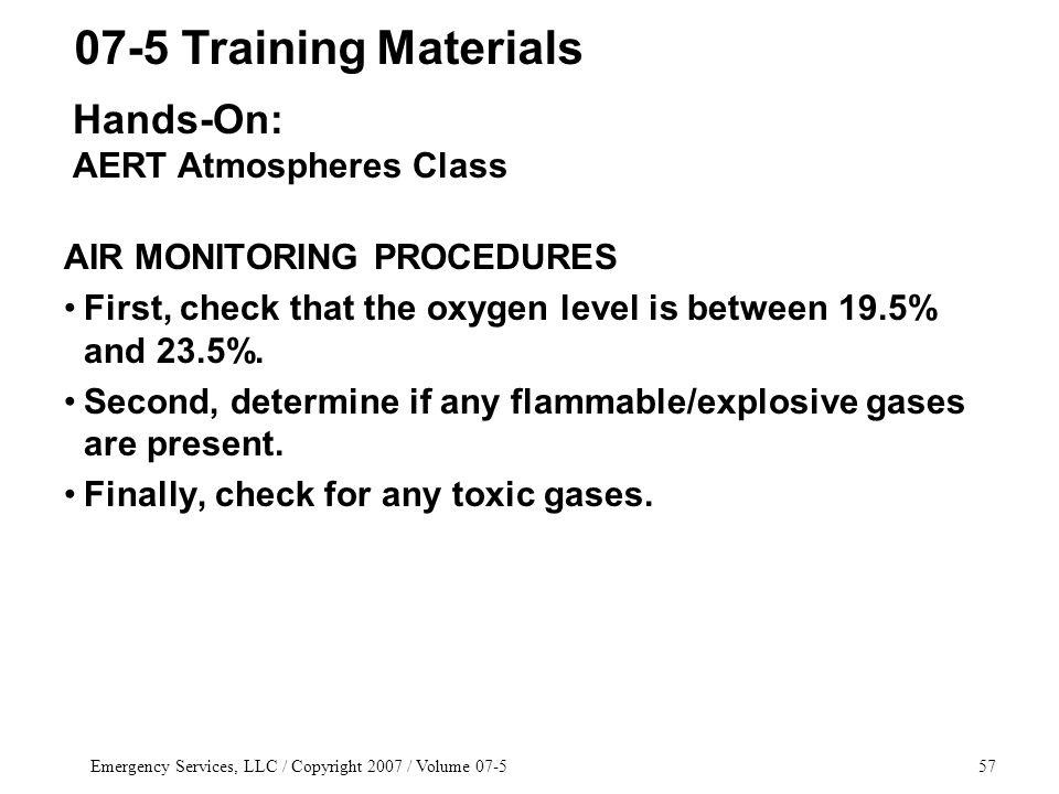 Emergency Services, LLC / Copyright 2007 / Volume 07-557 AIR MONITORING PROCEDURES First, check that the oxygen level is between 19.5% and 23.5%.