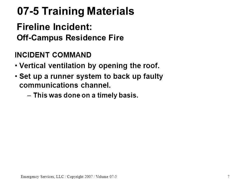 Emergency Services, LLC / Copyright 2007 / Volume INCIDENT COMMAND Vertical ventilation by opening the roof.
