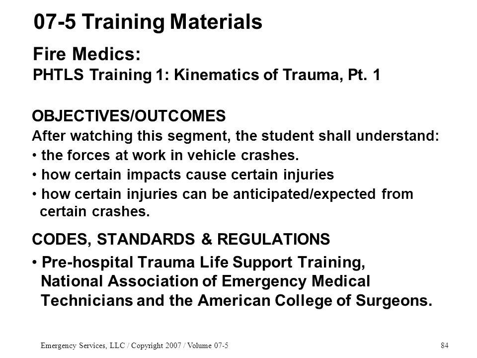 Emergency Services, LLC / Copyright 2007 / Volume 07-584 OBJECTIVES/OUTCOMES After watching this segment, the student shall understand: the forces at work in vehicle crashes.