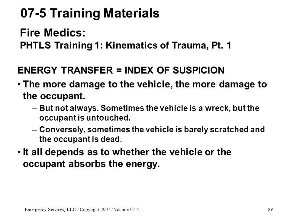 Emergency Services, LLC / Copyright 2007 / Volume 07-589 ENERGY TRANSFER = INDEX OF SUSPICION The more damage to the vehicle, the more damage to the occupant.