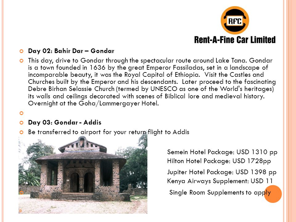 Day 02: Bahir Dar – Gondar This day, drive to Gondar through the spectacular route around Lake Tana.