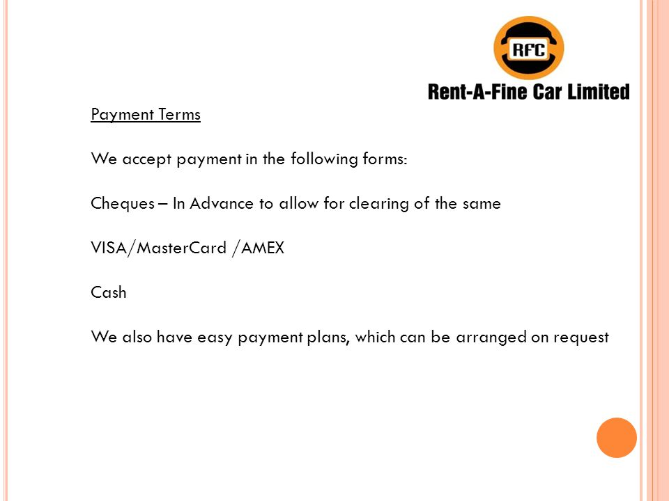 Payment Terms We accept payment in the following forms: Cheques – In Advance to allow for clearing of the same VISA/MasterCard /AMEX Cash We also have easy payment plans, which can be arranged on request