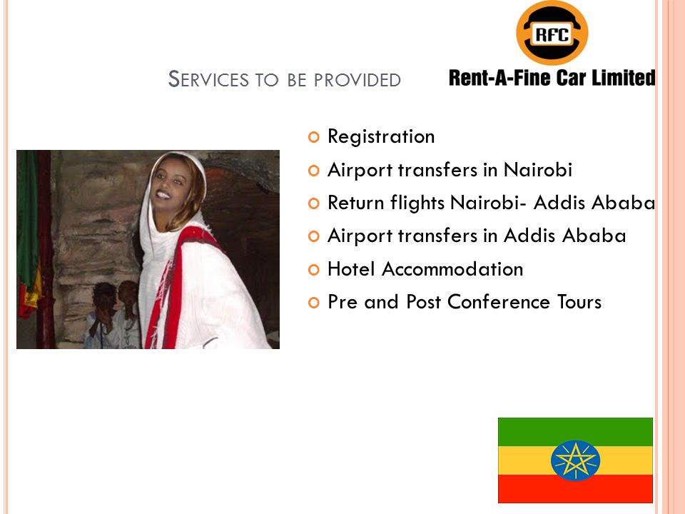 S ERVICES TO BE PROVIDED Registration Airport transfers in Nairobi Return flights Nairobi- Addis Ababa Airport transfers in Addis Ababa Hotel Accommodation Pre and Post Conference Tours