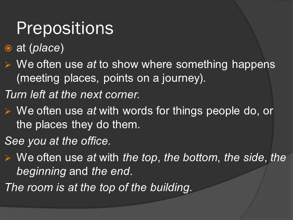 Prepositions at (place) We often use at to show where something happens (meeting places, points on a journey).