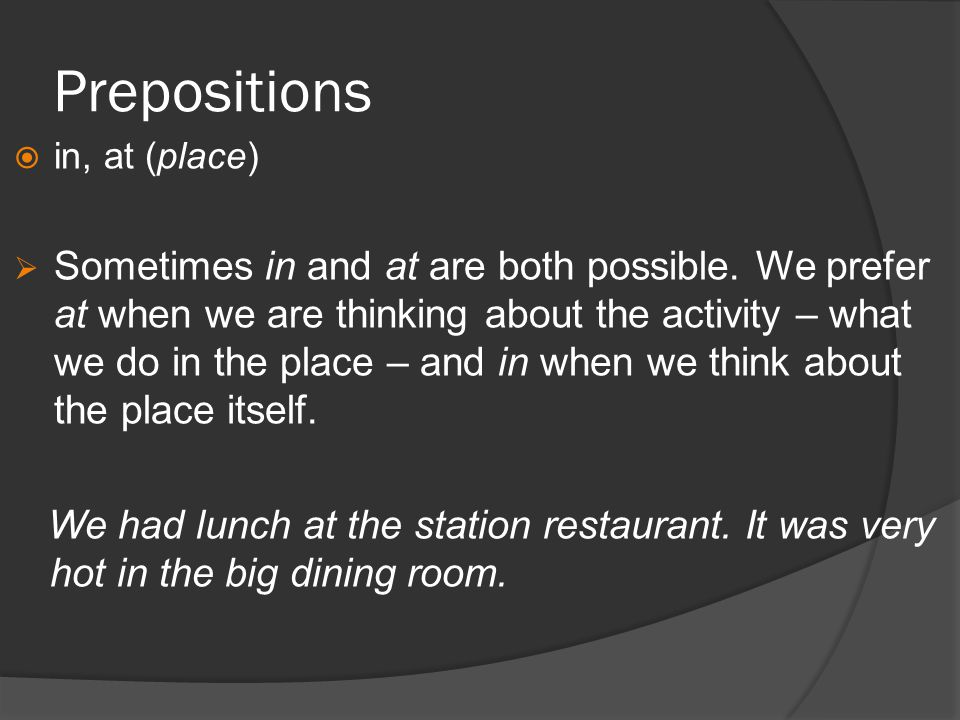 Prepositions in, at (place) Sometimes in and at are both possible.