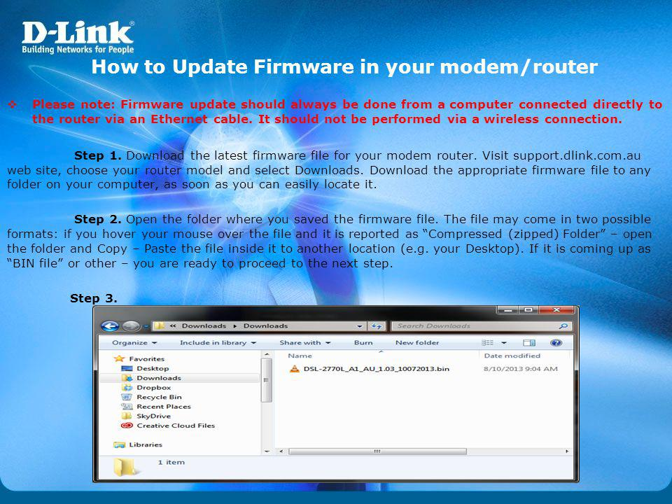 How to Update Firmware in your modem/router Please note: Firmware update should always be done from a computer connected directly to the router via an