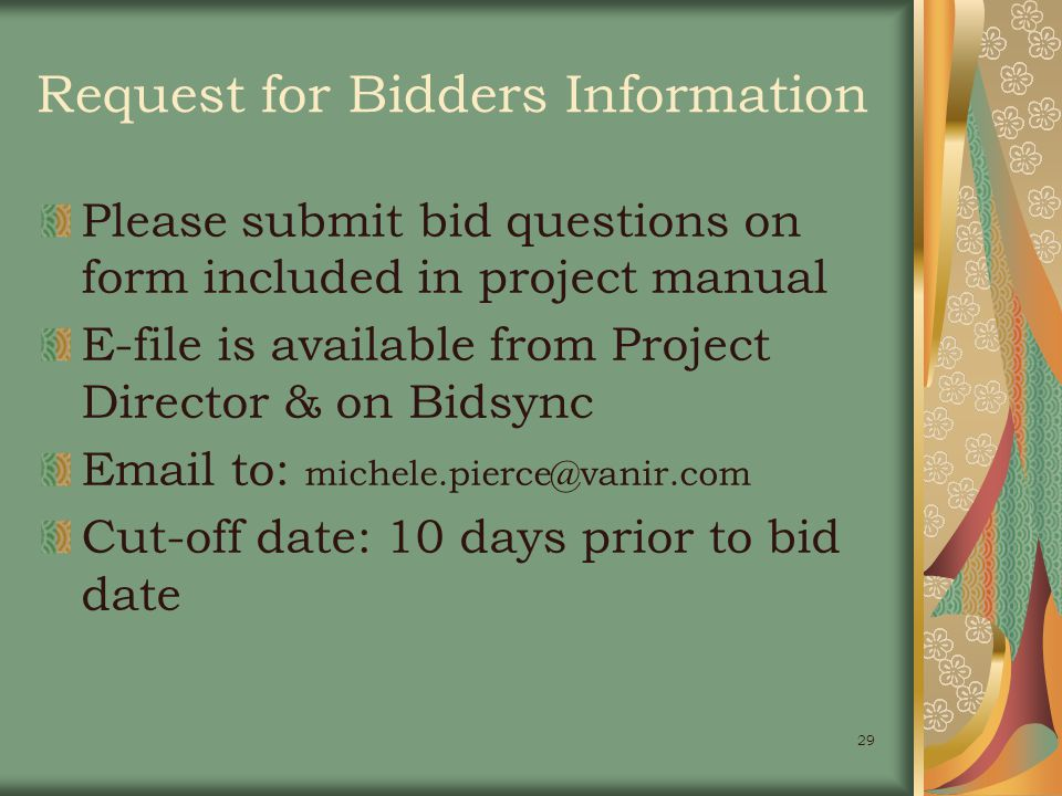 29 Request for Bidders Information Please submit bid questions on form included in project manual E-file is available from Project Director & on Bidsync Email to: michele.pierce@vanir.com Cut-off date: 10 days prior to bid date
