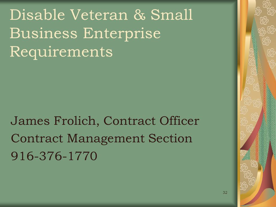32 Disable Veteran & Small Business Enterprise Requirements James Frolich, Contract Officer Contract Management Section 916-376-1770
