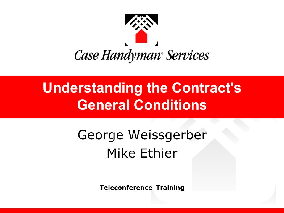 Teleconference Training Understanding the Contract s General Conditions George Weissgerber Mike Ethier