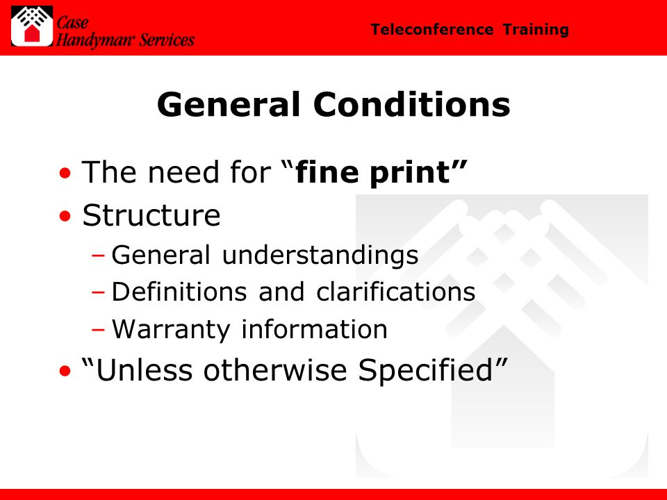 Teleconference Training General Conditions The need for fine print Structure –General understandings –Definitions and clarifications –Warranty information Unless otherwise Specified